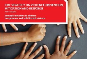 IFRC Strategy on violence prevention, mitigation and response, 2011 – 2020: Strategic directions to address interpersonal and self-directed violence