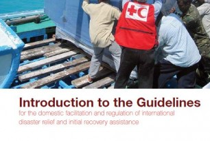 Introduction to the Guidelines for the Domestic Facilitation and Regulation of International Disaster Relief and Initial Recovery Assistance (IDRL Guidelines)