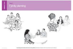 Community tools: Tool 1 – Family planning; tool 2 – Correct male condom use; Tool 3 – Correct female condom use; Tool 1 – Safe motherhood; Tool 2 – Preparation for safe delivery; Tool 1 – Care of a newborn; Tool 2 – Danger signs in the newborn; Tool 1 – Nutrition; Tool 2 – Breastfeeding and complementary feeding; Tool 3 – Malnutrition – Community Based Health and First Aid (CBHFA)