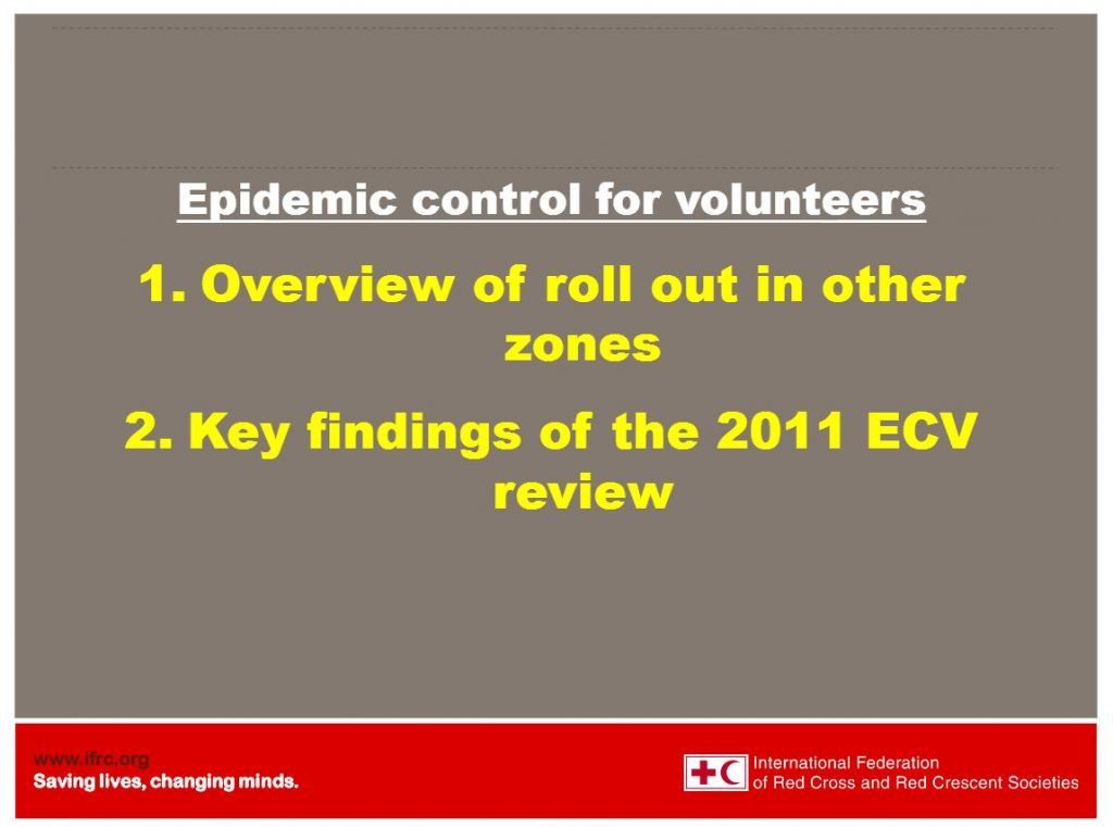 Epidemic Control for Volunteers: 1) Overview of roll out in other zones 2) Key findings of the 2011 ECV review - Epidemic Control for Volunteers (ECV)