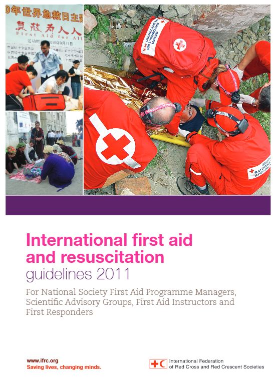 International first aid and resuscitation guidelines 2011: For National Society first aid programme managers, scientific advisory groups, first aid instructors and first responders - First Aid (FA)