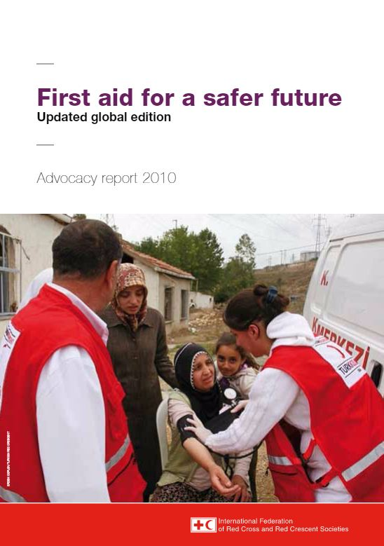 First aid for a safer future: Updated global edition (Advocacy report 2010) - First Aid (FA)