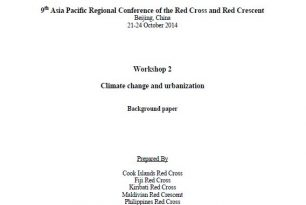 Climate change and urbanization – Background paper, prepared for 9th Asia Pacific Regional Conference of the Red Cross and Red Crescent, Beijing, China, 2014