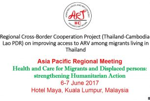 Regional Cross Border Cooperation Project (Thailand, Cambodia, Lao PDR) on improving access to ARV among migrants living in Thailand – a presentation