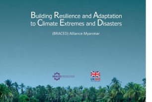 Building Resilience and Adaptation to Climate Extremes and Disasters (BRACED) Alliance Myanmar Brochure