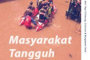 Masyarakat Tangguh Banjir – Cerita dari Tepi Ciliwung, Citarum & Bengawan Solo